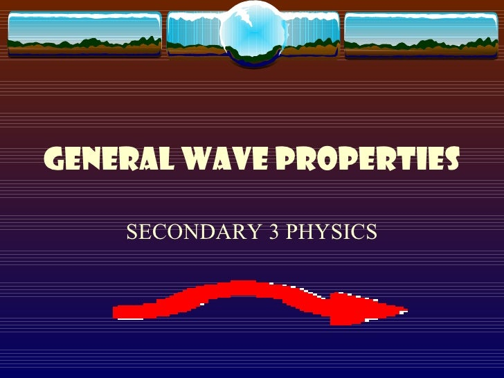 GENERAL WAVE PROPERTIES SECONDARY 3 PHYSICS