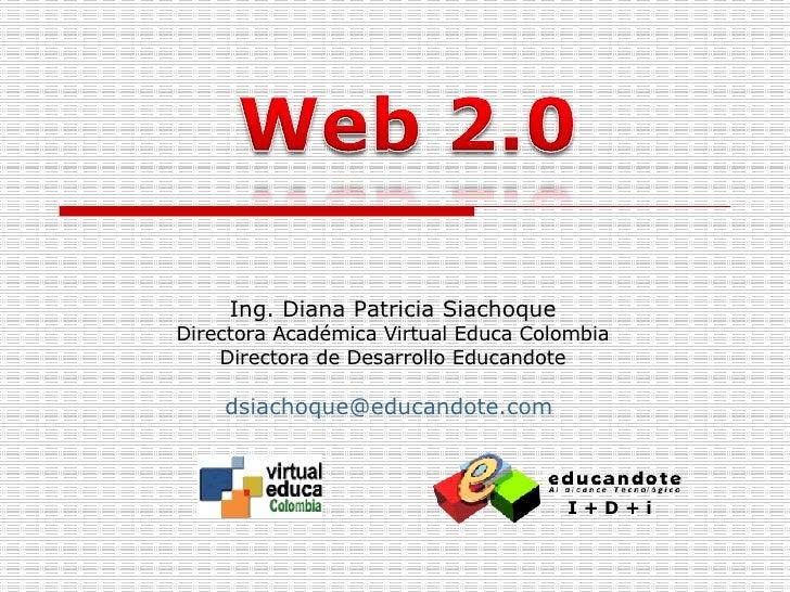 Ing. Diana Patricia Siachoque Directora Académica Virtual Educa Colombia Directora de Desarrollo Educandote [email_address...