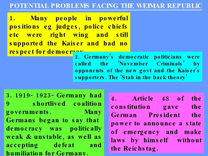 weaknesses in the weimar constitution In my opinion there are two major weaknesses in the weimar constitution - firstly, the context for its creation and, secondly, the pr voting system the weimar constitution was created by wilhelm the second.