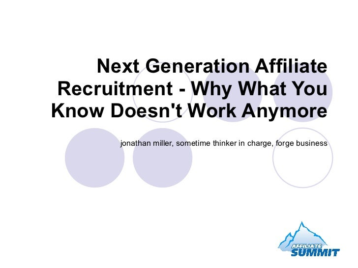 Next Generation Affiliate Recruitment - Why What You Know Doesn't Work Anymore jonathan miller, sometime thinker in charge...