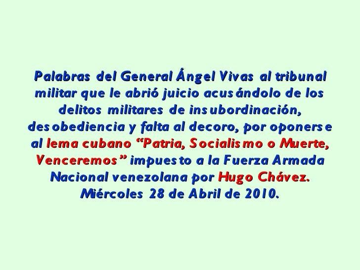 Palabras del General Ángel Vivas al tribunal militar que le abrió juicio acusándolo de los delitos militares de insubordin...