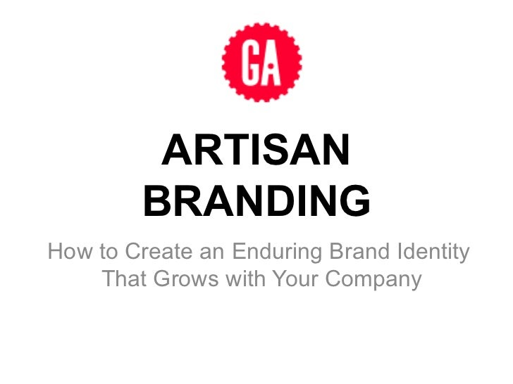 ARTISAN BRANDING How to Create an Enduring Brand Identity  That Grows with Your Company