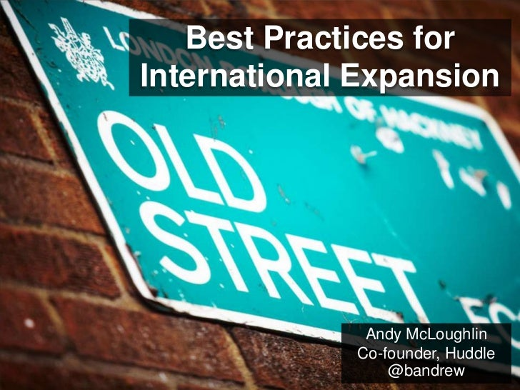 Best Practices forInternational Expansion              Andy McLoughlin             Co-founder, Huddle                 @ban...