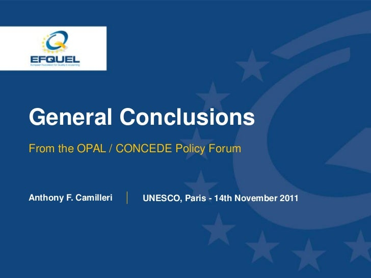 General Conclusions From the OPAL / CONCEDE Policy Forum Anthony F. Camilleri   UNESCO, Paris - 14th November 2011www.efqu...