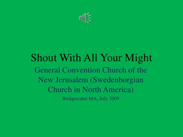 Shout With All Your Might<br />General Convention Church of the New Jerusalem (Swedenborgian Church in North America)<br /...