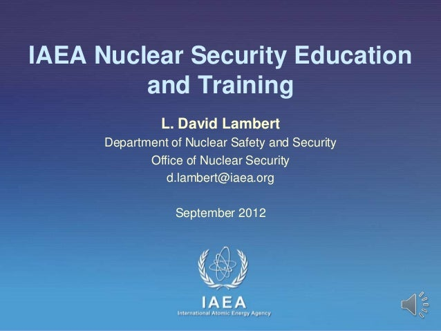 IAEA Nuclear Security Education         and Training                L. David Lambert      Department of Nuclear Safety and...