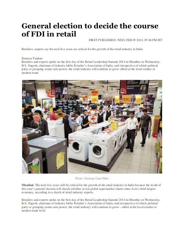 General election to decide the course of FDI in retail FIRST PUBLISHED: WED, FEB 05 2014. 05 06 PM IST Retailers, experts ...