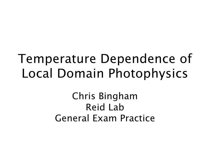 Temperature Dependence of Local Domain Photophysics         Chris Bingham            Reid Lab      General Exam Practice