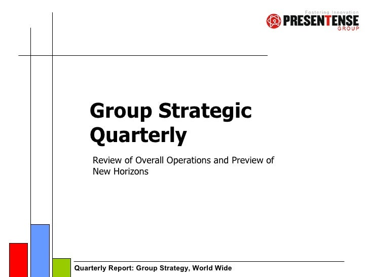 Group Strategic Quarterly Review of Overall Operations and Preview of New Horizons
