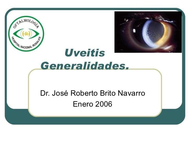 Uveitis Generalidades. Dr. José Roberto Brito Navarro Enero 2006