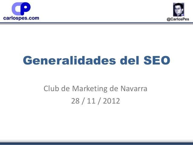 Generalidades del SEO  Club de Marketing de Navarra          28 / 11 / 2012