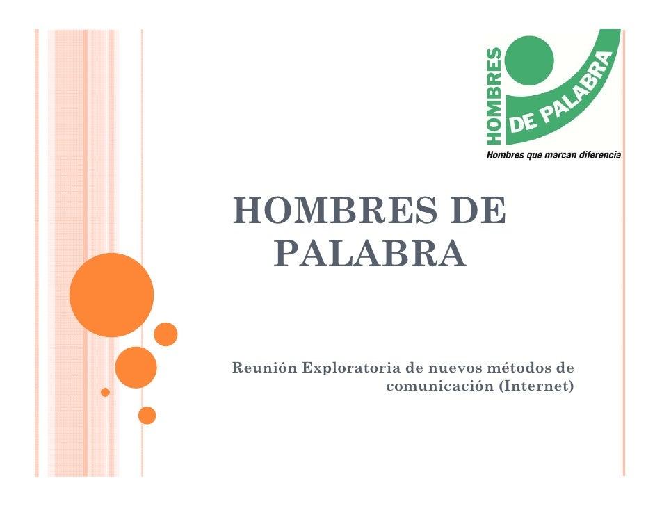 HOMBRES DE  PALABRA  Reunión Exploratoria de nuevos métodos de                   comunicación (Internet)