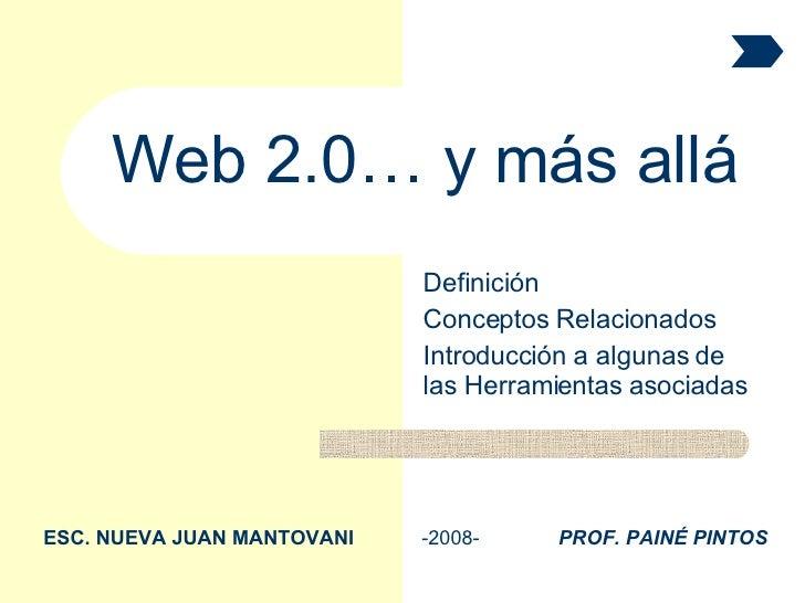 Definición Conceptos Relacionados Introducción a algunas de las Herramientas asociadas Web 2.0… y más allá ESC. NUEVA JUAN...