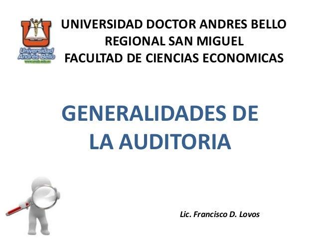 UNIVERSIDAD DOCTOR ANDRES BELLO REGIONAL SAN MIGUEL FACULTAD DE CIENCIAS ECONOMICAS  GENERALIDADES DE LA AUDITORIA Lic. Fr...