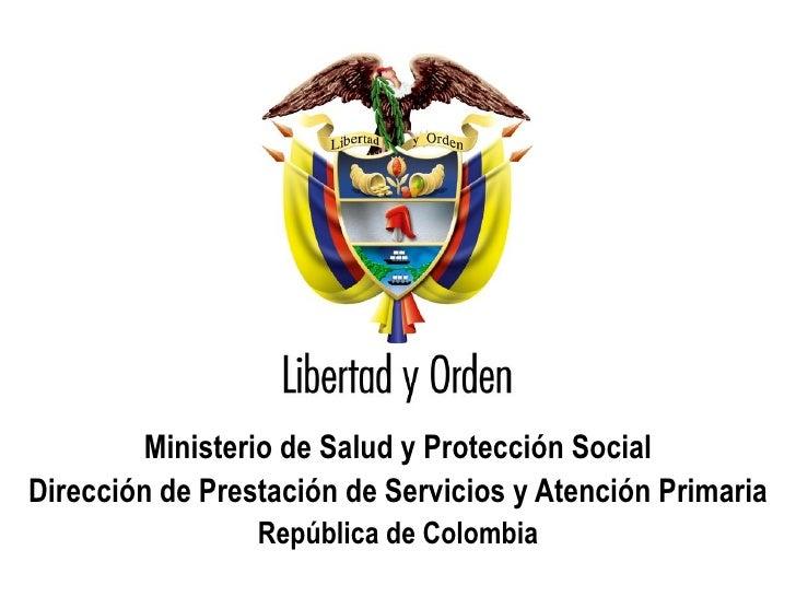 Ministerio de Salud y Protección Social  Dirección de Prestación de Servicios y Atención Primaria                         ...