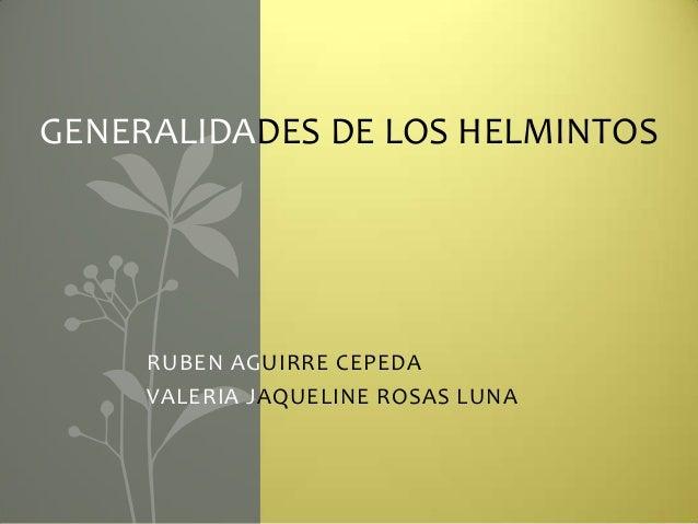 GENERALIDADES DE LOS HELMINTOS     RUBEN AGUIRRE CEPEDA     VALERIA JAQUELINE ROSAS LUNA