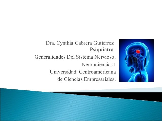 Generalidades Del Sistema Nervioso. Neurociencias I Universidad Centroaméricana de Ciencias Empresariales.