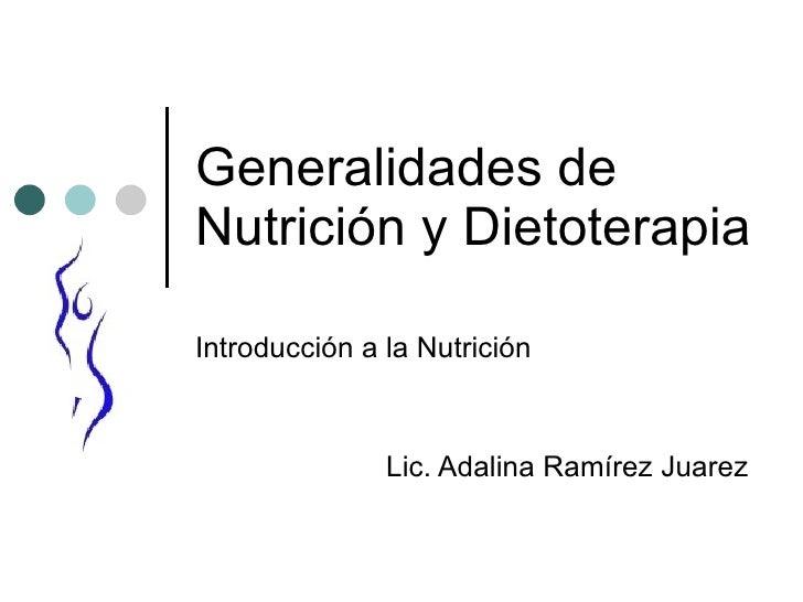 Generalidades de Nutrición y Dietoterapia  Introducción a la Nutrición  Lic. Adalina Ramírez Juarez