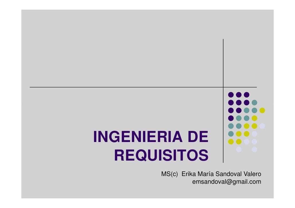 INGENIERIA DE   REQUISITOS        MS(c) Erika María Sandoval Valero                  emsandoval@gmail.com