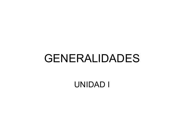 GENERALIDADES  UNIDAD I