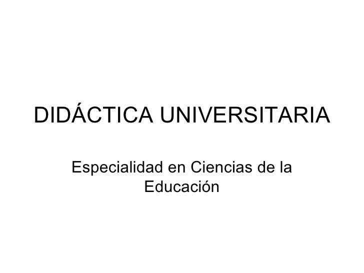 DIDÁCTICA UNIVERSITARIA Especialidad en Ciencias de la Educación