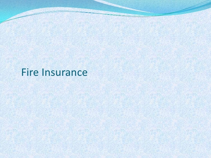 Fire Insurance Definition, Characteristics and Policies