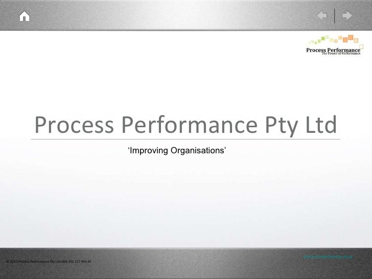 Process Performance Pty Ltd<br />'Improving Organisations'<br />© 2010 Process Performance Pty Ltd ABN 351 227 963 65<br /...