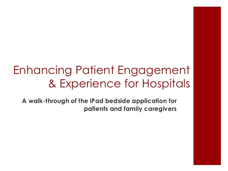 Enhancing Patient Engagement     & Experience for Hospitals A walk-through of the iPad bedside application for            ...