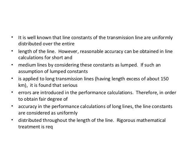 •   It is well known that line constants of the transmission line are uniformly    distributed over the entire•   length o...