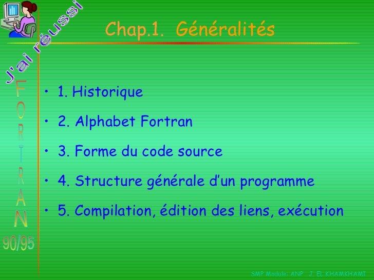 Chap.1. Généralités• 1. Historique• 2. Alphabet Fortran• 3. Forme du code source• 4. Structure générale d'un programme• 5....