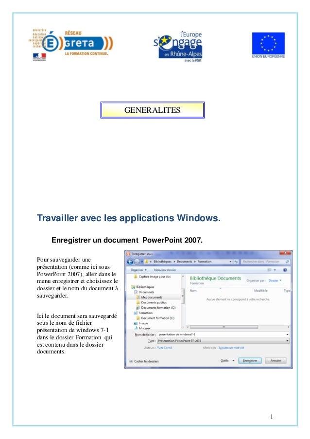 GENERALITES  Travailler avec les applications Windows. Enregistrer un document PowerPoint 2007. Pour sauvegarder une prése...
