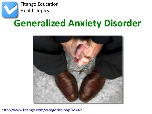 Fitango Education          Health Topics      Generalized Anxiety Disorderhttp://www.fitango.com/categories.php?id=42