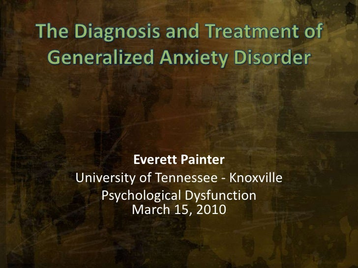 The Diagnosis and Treatment ofGeneralized Anxiety Disorder<br />Everett Painter<br />University of Tennessee - Knoxville<b...