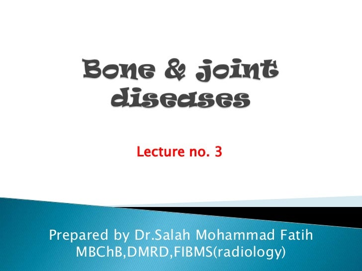 Bone & joint diseases<br />Lecture no. 3<br />Prepared by Dr.Salah Mohammad Fatih<br />MBChB,DMRD,FIBMS(radiology)<br />