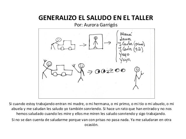 GENERALIZO EL SALUDO EN EL TALLERPor: Aurora GarrigósSi cuando estoy trabajando entran mi madre, o mi hermana, o mi primo,...