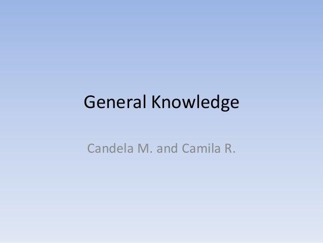 General KnowledgeCandela M. and Camila R.