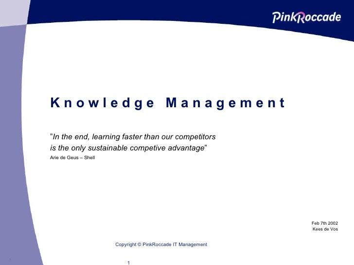 """K n o w l e d g e  M a n a g e m e n t """" In the end, learning faster than our competitors  is the only sustainable competi..."""