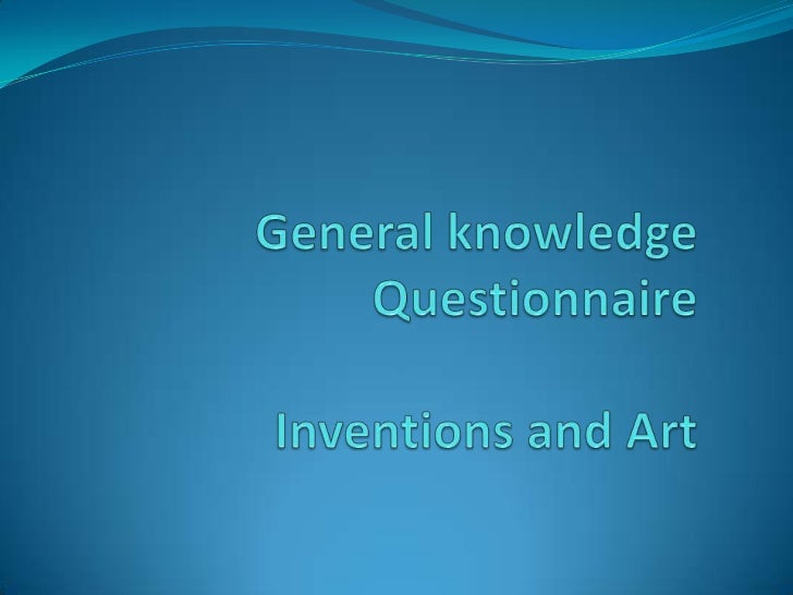 General knowledge QuestionnaireInventions and Art<br />