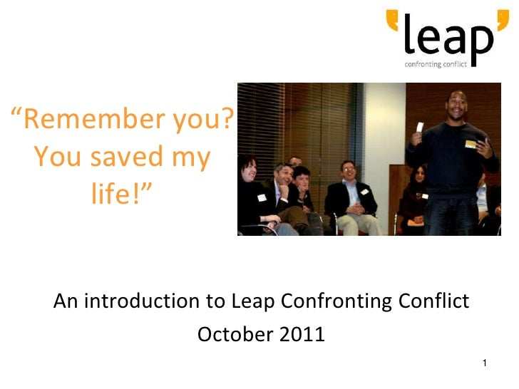 """""""Remember you?  You saved my      life!""""  An introduction to Leap Confronting Conflict                 October 2011       ..."""