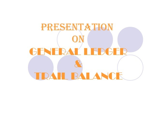 PRESENTATION ON GENERAL LEDGER & TRAIL BALANCE