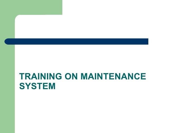 TRAINING ON MAINTENANCE SYSTEM