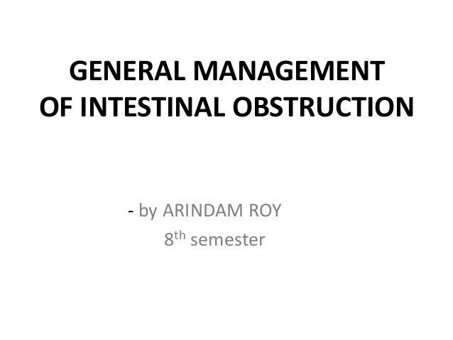 GENERAL MANAGEMENTOF INTESTINAL OBSTRUCTION     - by ARINDAM ROY          8th semester