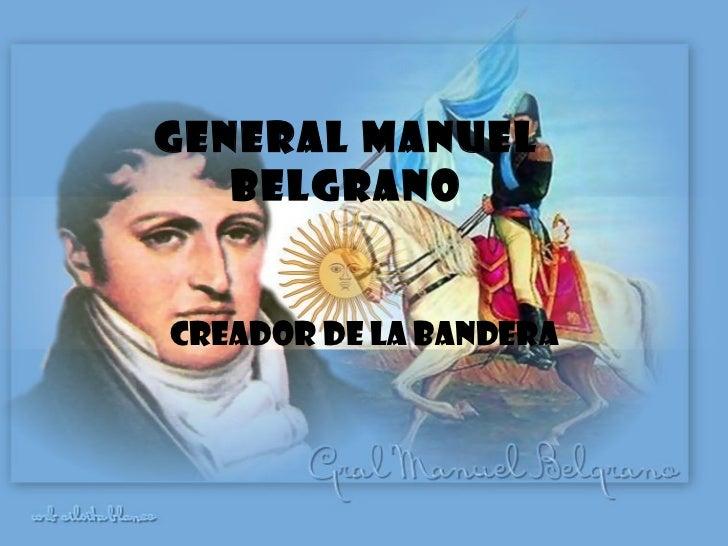 General Manuel Belgrano Creador de la bandera