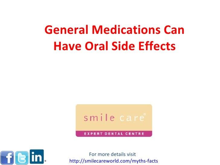 General Medications Can Have Oral Side Effects For more details visit  http:// smilecareworld.com /myths-facts