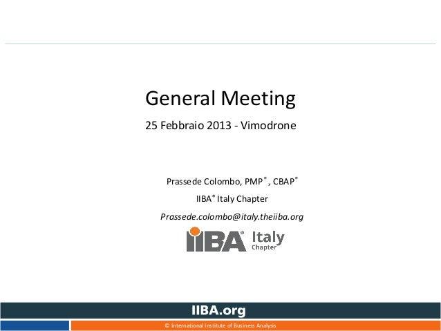 General Meeting25 Febbraio 2013 - Vimodrone   Prassede Colombo, PMP® , CBAP®               IIBA® Italy Chapter  Prassede.c...