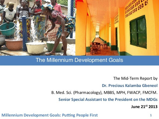 Millennium Development Goals: Pu3ng People First  1  The Mid-‐Term Report by  Dr. Precious ...