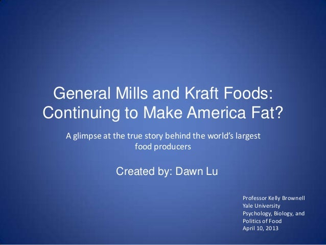 General Mills and Kraft Foods:Continuing to Make America Fat?  A glimpse at the true story behind the world's largest     ...
