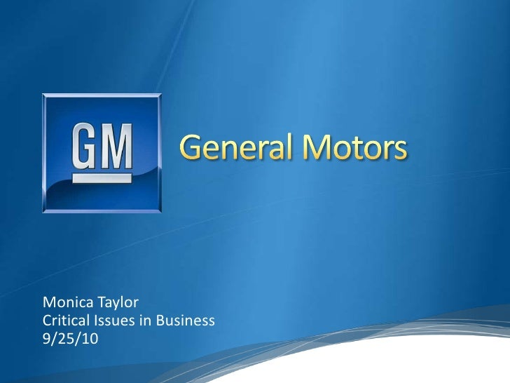 General Motors<br />Monica Taylor<br />Critical Issues in Business<br />9/25/10<br />