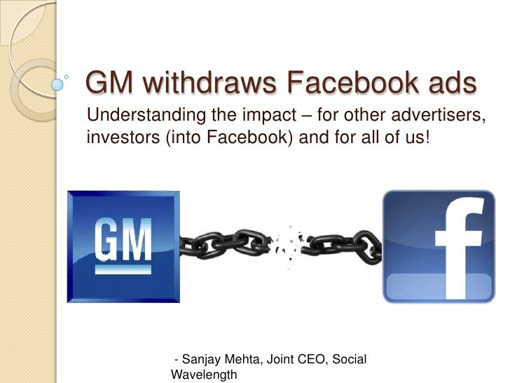 GM withdraws Facebook adsUnderstanding the impact – for other advertisers,investors (into Facebook) and for all of us!    ...