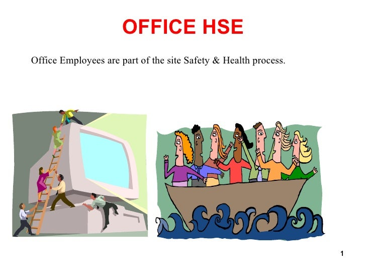 OFFICE HSE Office Employees are part of the site Safety & Health process.